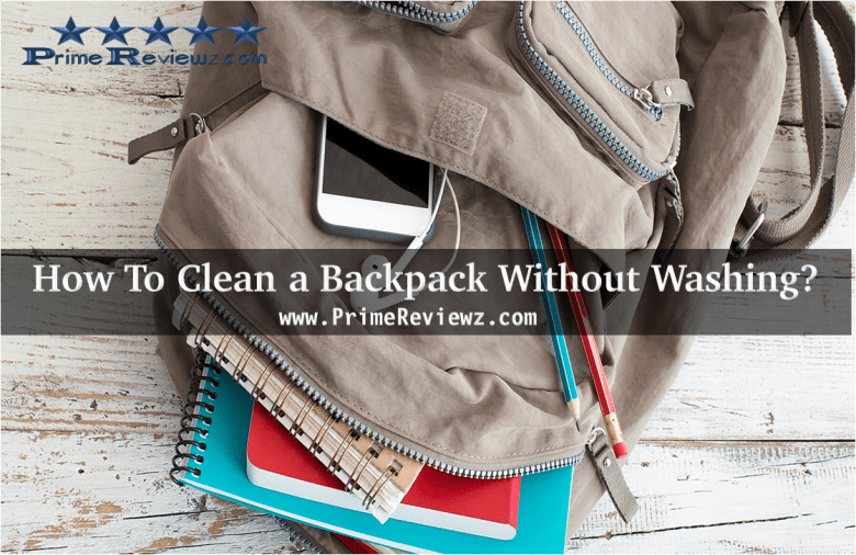 How To Clean a Backpack Without Washing