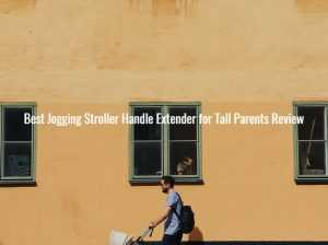 Best Jogging Stroller Handle Extender for Tall Parents Review